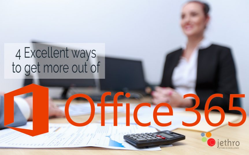 4 Excellent ways to get more out of Office 365